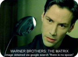 This image was obtained, and is freely available on-line.  A google search for the term: there is no spoon, will readily locate it.  Bedroomblackbelt does not claim any right to this image from the Warner Brothers film The Matrix.  We use it here, only to punctuate our quote from the same film.
